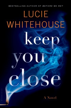 Keep you close : a novel / Lucie Whitehouse.