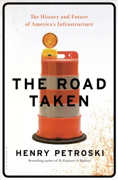 Road Taken : The History and Future of America's Infrastructure