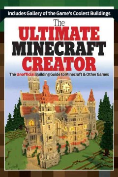 The ultimate minecraft creator : The Unofficial Building Guide to Minecraft & Other Games. Triumph Books.