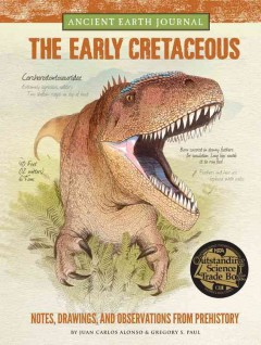 The early cretaceous period : notes, drawings, and observations from prehistory / by Juan Carlos Alonso and Gregory S. Paul. - by Juan Carlos Alonso and Gregory S. Paul.