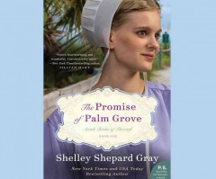 The promise of Palm Grove /  Shelley Shepard Gray. - Shelley Shepard Gray.