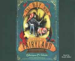 The boy who lost Fairyland /  Catherynne M. Valente. - Catherynne M. Valente.
