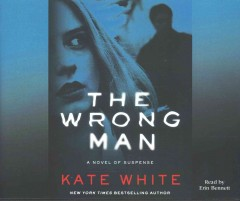 The wrong man : a novel of suspense / Kate White. - Kate White.