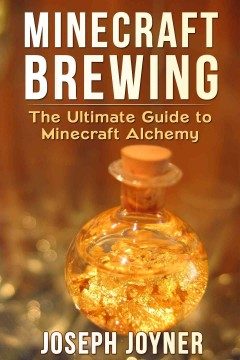 Minecraft brewing : The Ultimate Guide to Minecraft Alchemy. Joyner Joseph.