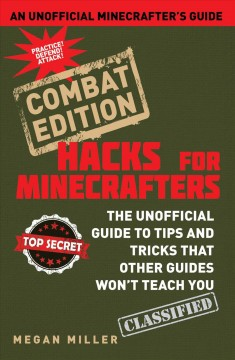 Minecraft hacks : the unofficial guide to tips and tricks that other guides won't teach you / Megan Miller. - Megan Miller.