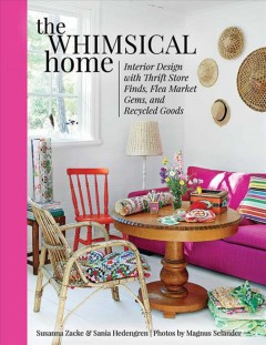 Whimsical Home : Interior Design With Thrift Store Finds, Flea Market Gems, and Recycled Goods
