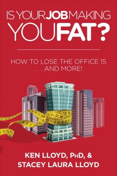 Is Your Job Making You Fat? : How to Lose the Office 15... and More!