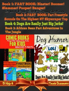 Comic books for kids : 4 in 1 fart book box set, fart book volume, 1-3 & dogs are really just big jerks!, volume 3 / El Ninjo ; Timmie Guzzman. - El Ninjo ; Timmie Guzzman.