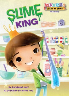 Slime King /  by Catherine Daly ; illustrated by Maine Diaz. - by Catherine Daly ; illustrated by Maine Diaz.