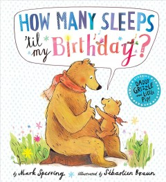 How many sleeps 'til my birthday? /  by Mark Sperring ; illustrated by Sébastien Braun. - by Mark Sperring ; illustrated by Sébastien Braun.