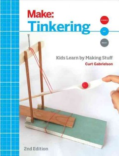 Tinkering : kids learn by making stuff / Curt Gabrielson. - Curt Gabrielson.