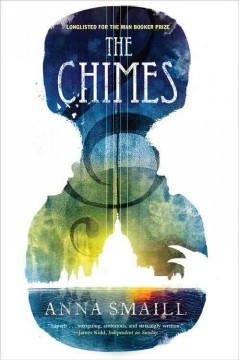 The chimes /  Anna Smaill.