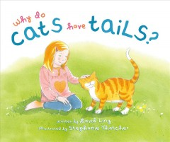 Why do cats have tails? /  wriiten by David Ling ; illustrated by Stephanie Thatcher. - wriiten by David Ling ; illustrated by Stephanie Thatcher.