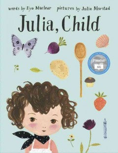 Julia, child - words by Kyo Maclear ; pictures by Julie Morstad.