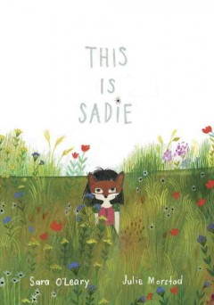 This is Sadie /  Sara O'Leary ; illustrated by Julie Morstad. - Sara O'Leary ; illustrated by Julie Morstad.