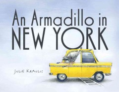 An armadillo in New York /  Julie Kraulis. - Julie Kraulis.