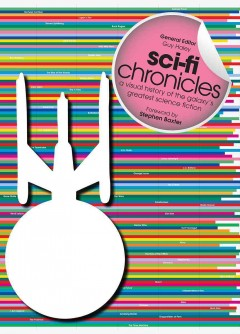 Sci-fi chronicles : a visual history of the galaxy's greatest science fiction / general editor, Guy Haley ; foreword by Stephen Baxter. - general editor, Guy Haley ; foreword by Stephen Baxter.