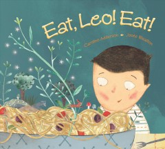 Eat, Leo! Eat! /  written by Caroline Adderson ; illustrated by Josée Bisaillon. - written by Caroline Adderson ; illustrated by Josée Bisaillon.