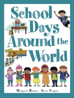 School days around the world /  written by Margriet Ruurs ; illustrated by Alice Feagan. - written by Margriet Ruurs ; illustrated by Alice Feagan.