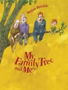 My family tree and me /  written and illustrated by Dušan Petričić. - written and illustrated by Dušan Petričić.