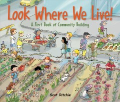 Look where we live! : a first book of community building / Scot Ritchie. - Scot Ritchie.