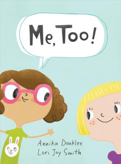 Me, too! /  written by Annika Dunklee ; illustrated by Lori Joy Smith. - written by Annika Dunklee ; illustrated by Lori Joy Smith.
