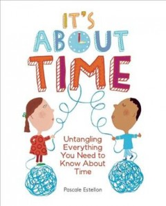 It's about time : untangling everything you need to know about time - Pascale Estellon.