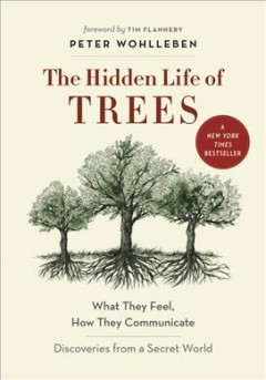 Hidden Life of Trees : What They Feel, How They Communicate: Discoveries from a Secret World