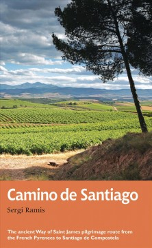 Camino de Santiago : the ancient Way of Saint James pilgrimage route from the French Pyrenees to Santiago de Compostela - Sergi Ramis ; translated by Peter Barraclough.