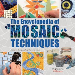 The encyclopedia of mosaic techniques /  Emma Biggs and Tessa Hunkin. - Emma Biggs and Tessa Hunkin.