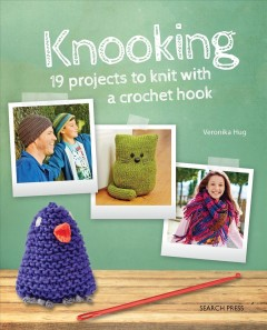 Knooking : Knitting With a Crochet Hook