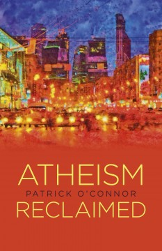Atheism reclaimed. Patrick O'Connor.