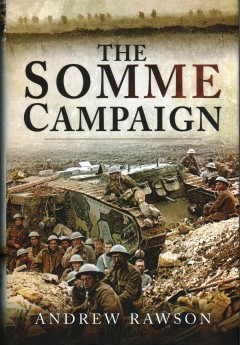 The Somme campaign /  Andrew Rawson. - Andrew Rawson.