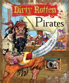 Dirty rotten pirates : a truly revolting guide to pirates & their world - Moira Butterfield ; illustrated by Maura Mazzara.