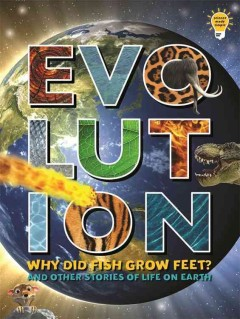 Evolution : why did fish grow feet? and other stories of life on Earth - by Anne Rooney.