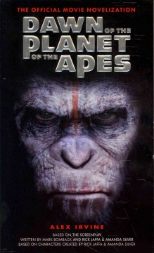 Dawn of the planet of the apes : the official movie novelization - Alex Irvine.