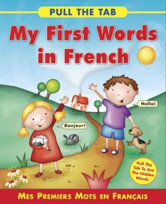 My first words in French : = Mes premiers mots en Français / written by Sally Delaney ; illustrated by Rebecca Elliott. - written by Sally Delaney ; illustrated by Rebecca Elliott.