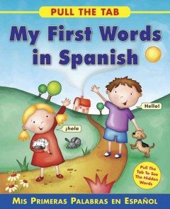 My first words in Spanish : = mis primeras palabras en Español / written by Sally Delaney ; illustrated by Rebecca Elliott. - written by Sally Delaney ; illustrated by Rebecca Elliott.