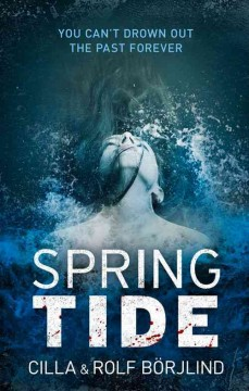 Spring tide - Cilla and Rolf Börjlind ; translated by Rod Bradbury.