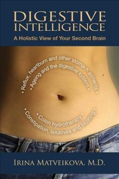 Digestive intelligence : a holistic view of your second brain - Irina Matveikova, MD.