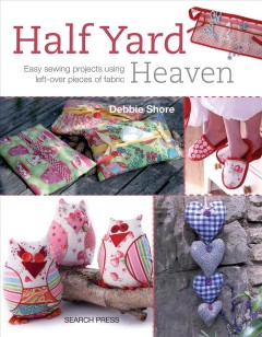 Half Yard Heaven : Easy sewing projects using left-over pieces of fabric