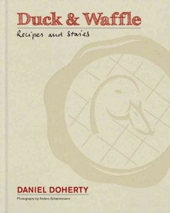 Duck & Waffle : recipes and stories / Doherty, Daniel - Doherty, Daniel
