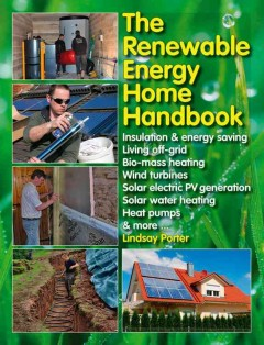 Renewable Energy Home Handbook : Insulation & Energy Saving, Living Off-Grid, Biomass Heating, Wind Turbines, Solar Electric PV Generation, Solar Water Heating, Heat Pumps, & More