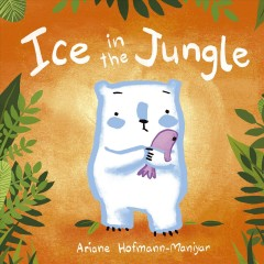 Ice in the jungle /  Ariane Hofmann-Maniyar. - Ariane Hofmann-Maniyar.