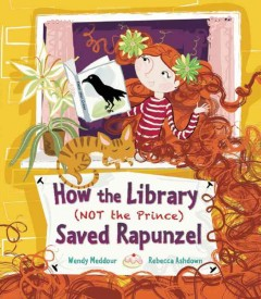 How the library (not the prince) saved Rapunzel /  Wendy Meddour ; illustrated by Rebecca Ashdown. - Wendy Meddour ; illustrated by Rebecca Ashdown.