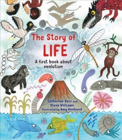 The story of life : a first book about evolution / Catherine Barr and Steve Williams ; illustrated by Amy Husband. - Catherine Barr and Steve Williams ; illustrated by Amy Husband.