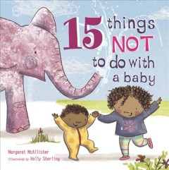 15 things not to do with a baby /  Margaret McAllister ; illustrated by Holly Sterling. - Margaret McAllister ; illustrated by Holly Sterling.
