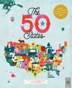 The 50 states : explore the U.S.A. with 50 fact-filled maps! / written & researched by Gabrielle Balkan ; illustrated by Sol Linero. - written & researched by Gabrielle Balkan ; illustrated by Sol Linero.
