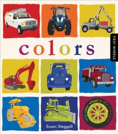 First wheels : colors / Susan Steggall. - Susan Steggall.