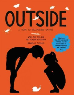 Outside : a guide to discovering nature / Maria Ana Peixe Dias, In©®s Teixeira Do Ros©Łrio, Bernardo P. Carvalho ; translated by Lucy Greaves. - Maria Ana Peixe Dias, In©®s Teixeira Do Ros©Łrio, Bernardo P. Carvalho ; translated by Lucy Greaves.